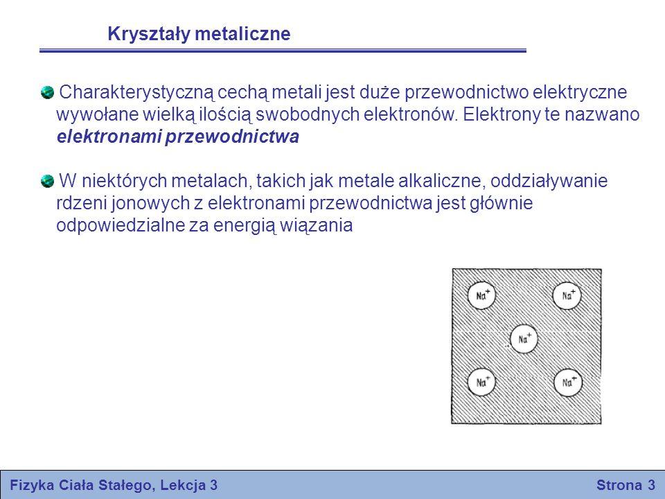 Fizyka Ciała Stałego, Lekcja 3 Strona 3 Kryształy metaliczne Charakterystyczną cechą metali jest duże przewodnictwo elektryczne wywołane wielką ilości