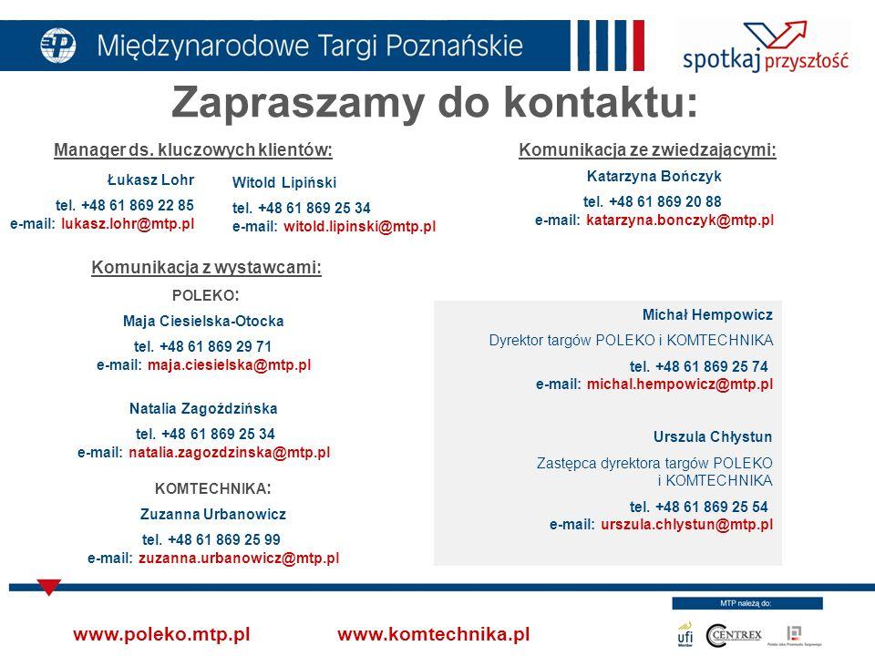 Witold Lipiński tel. +48 61 869 25 34 e-mail: witold.lipinski@mtp.pl Łukasz Lohr tel. +48 61 869 22 85 e-mail: lukasz.lohr@mtp.pl Manager ds. kluczowy
