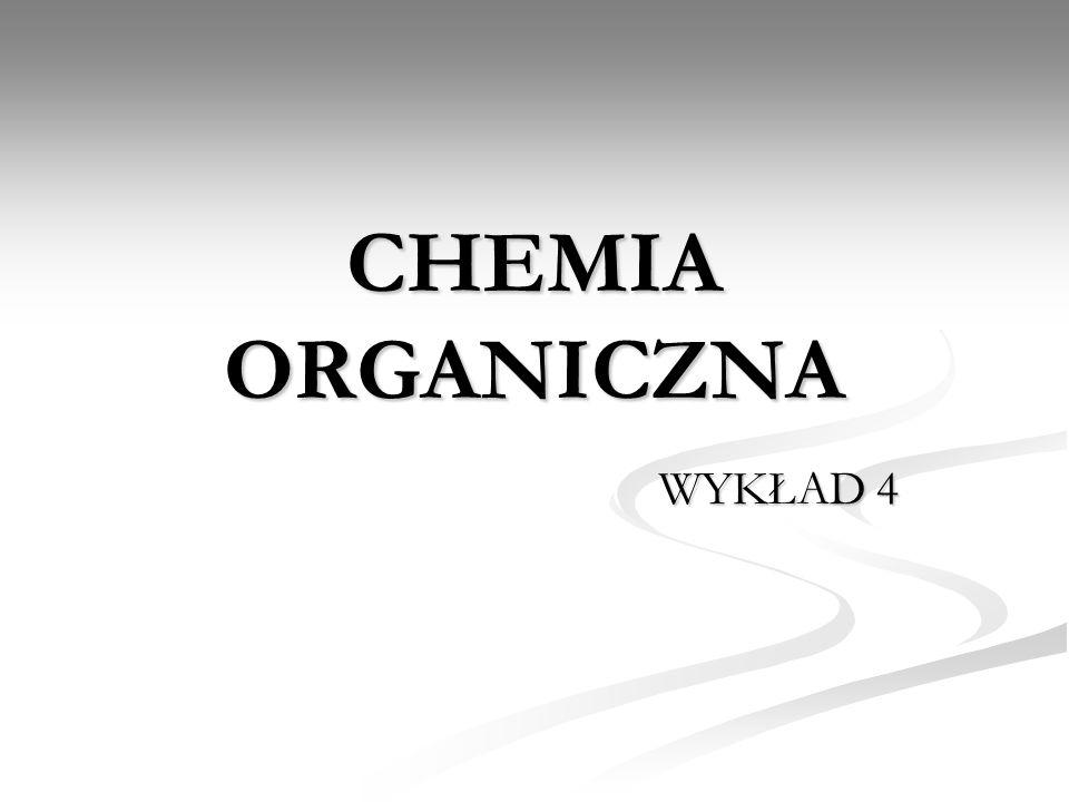 CHEMIA ORGANICZNA WYKŁAD 4