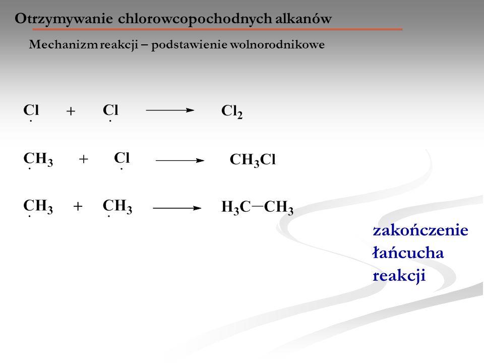 Mechanizm reakcji – podstawienie wolnorodnikowe Otrzymywanie chlorowcopochodnych alkanów zakończenie łańcucha reakcji