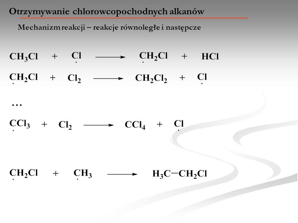 Mechanizm reakcji – reakcje równoległe i następcze Otrzymywanie chlorowcopochodnych alkanów …