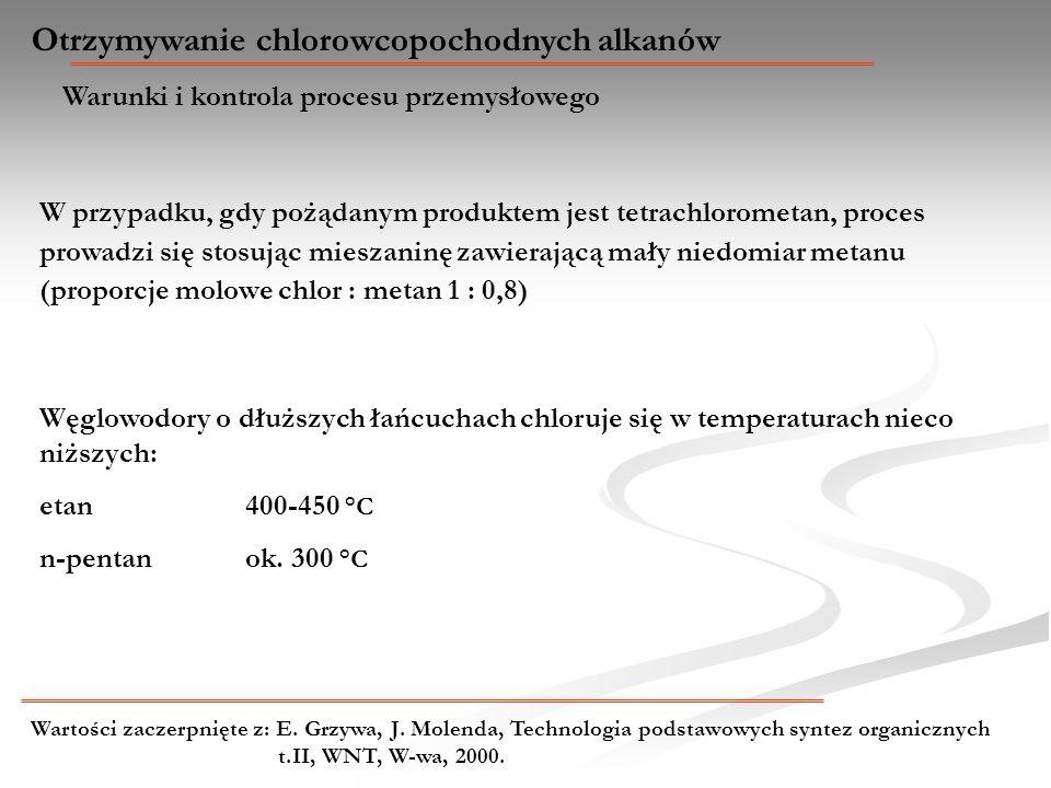 Węglowodory o dłuższych łańcuchach chloruje się w temperaturach nieco niższych: etan 400-450 °C n-pentan ok. 300 °C Otrzymywanie chlorowcopochodnych a