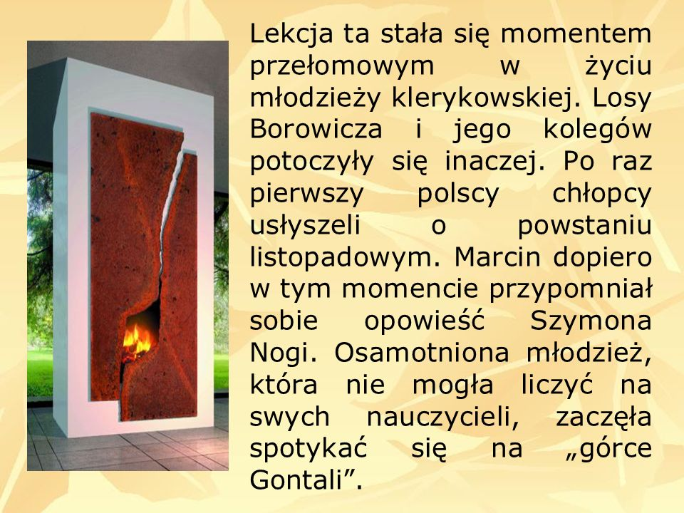 Lekcja ta stała się momentem przełomowym w życiu młodzieży klerykowskiej. Losy Borowicza i jego kolegów potoczyły się inaczej. Po raz pierwszy polscy