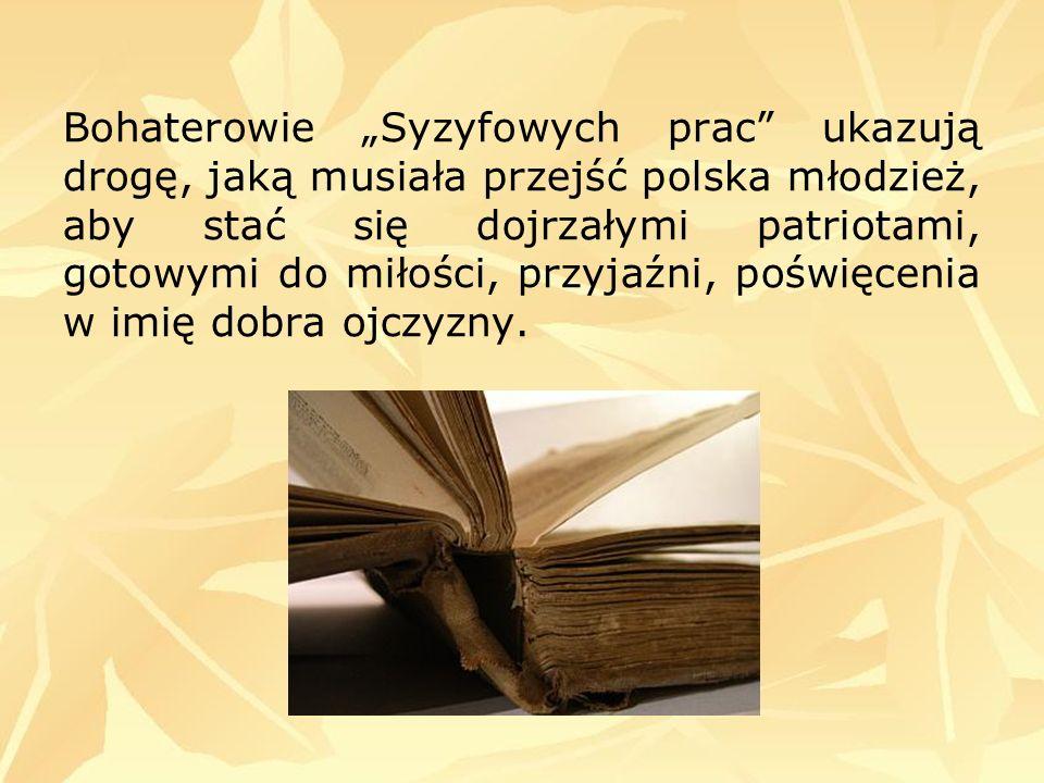 Bohaterowie Syzyfowych prac ukazują drogę, jaką musiała przejść polska młodzież, aby stać się dojrzałymi patriotami, gotowymi do miłości, przyjaźni, p