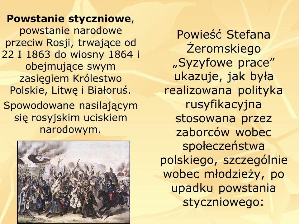 Powieść Stefana Żeromskiego Syzyfowe prace ukazuje, jak była realizowana polityka rusyfikacyjna stosowana przez zaborców wobec społeczeństwa polskiego