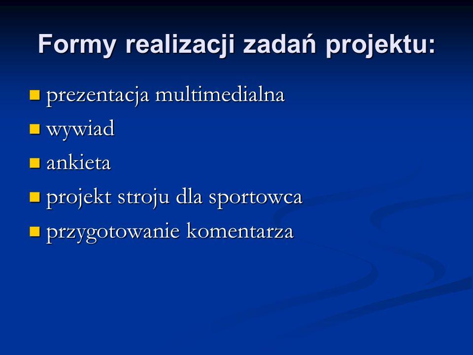 Formy realizacji zadań projektu: prezentacja multimedialna prezentacja multimedialna wywiad wywiad ankieta ankieta projekt stroju dla sportowca projek