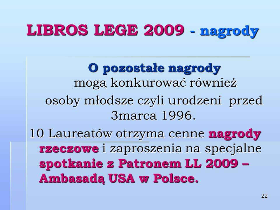 22 LIBROS LEGE 2009 - nagrody O pozostałe nagrody mogą konkurować również O pozostałe nagrody mogą konkurować również osoby młodsze czyli urodzeni przed 3marca 1996.