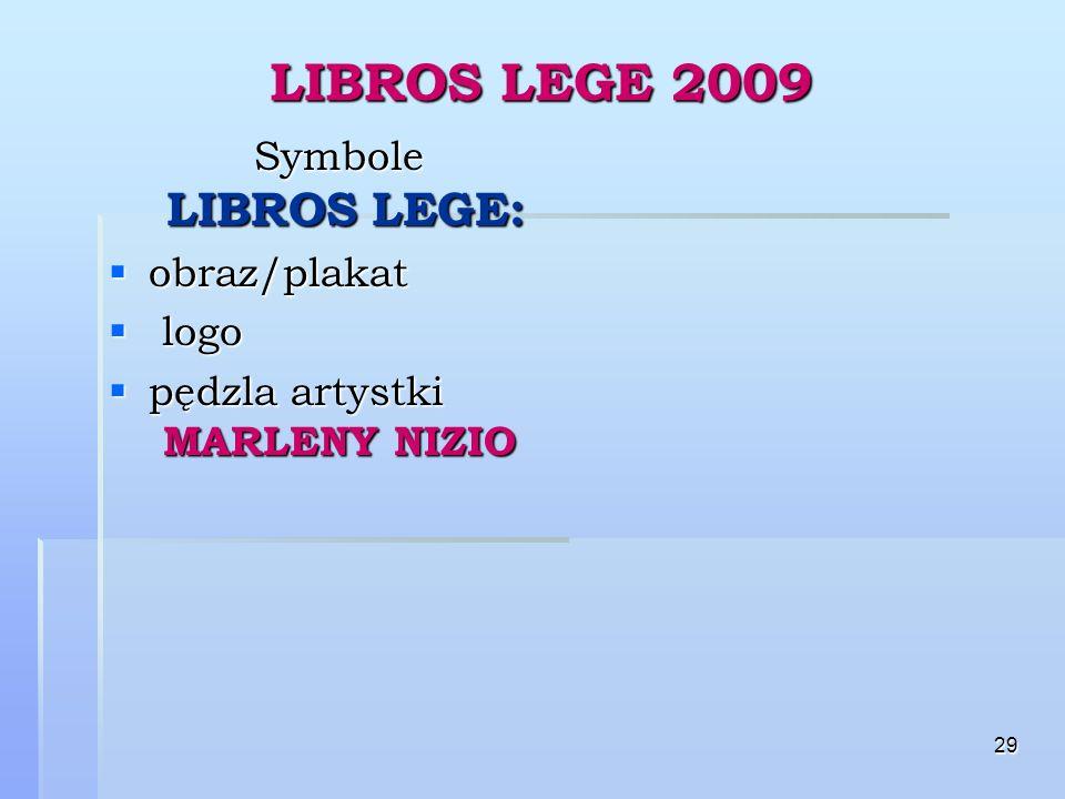 29 LIBROS LEGE 2009 Symbole LIBROS LEGE: Symbole LIBROS LEGE: obraz/plakat obraz/plakat logo logo pędzla artystki MARLENY NIZIO pędzla artystki MARLENY NIZIO
