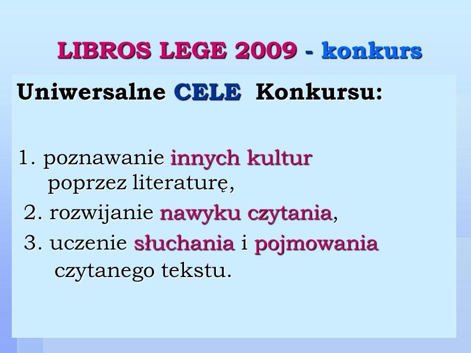 5 LIBROS LEGE 2009 - konkurs Każdy uczestnik musi: 1.posiadać ważną KARTĘ BIBLIOTECZNĄ 2.mieć ukończone 13 lat (data urodzenia przed 3 marca 1996) UWAGA .