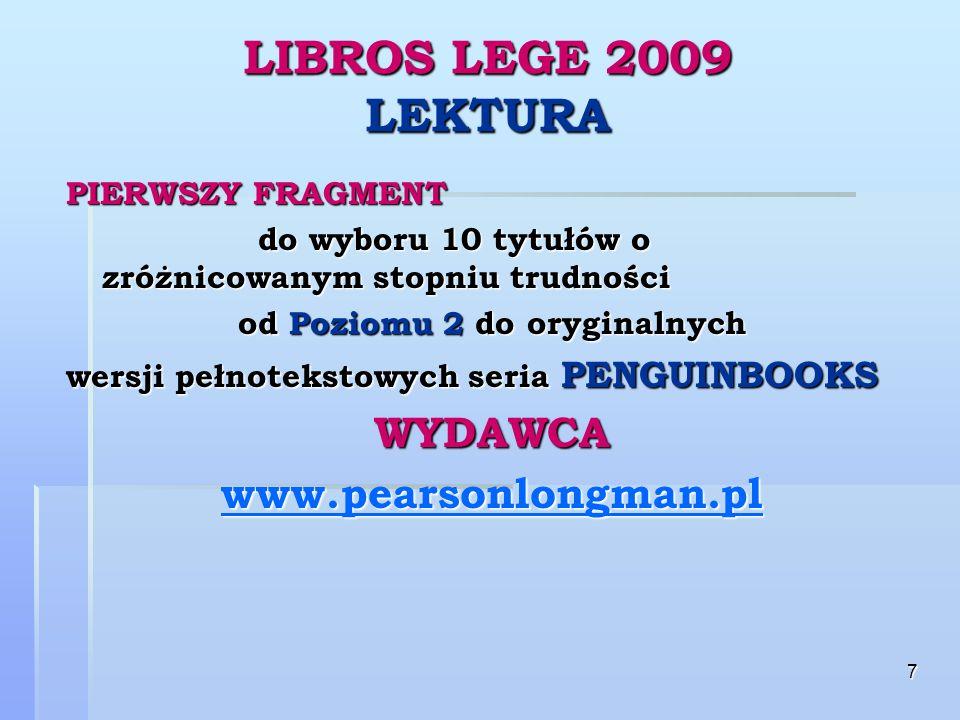 7 LIBROS LEGE 2009 LEKTURA PIERWSZY FRAGMENT do wyboru 10 tytułów o zróżnicowanym stopniu trudności od Poziomu 2 do oryginalnych wersji pełnotekstowych seria PENGUINBOOKS WYDAWCA www.pearsonlongman.pl