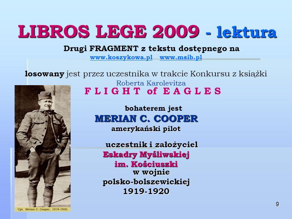 9 LIBROS LEGE 2009 - lektura Drugi FRAGMENT z tekstu dostępnego na www.koszykowa.plwww.koszykowa.pl www.msib.plwww.msib.pl losowany jest przez uczestnika w trakcie Konkursu z książki Roberta Karolevitza F L I G H T of E A G L E S bohaterem jest MERIAN C.