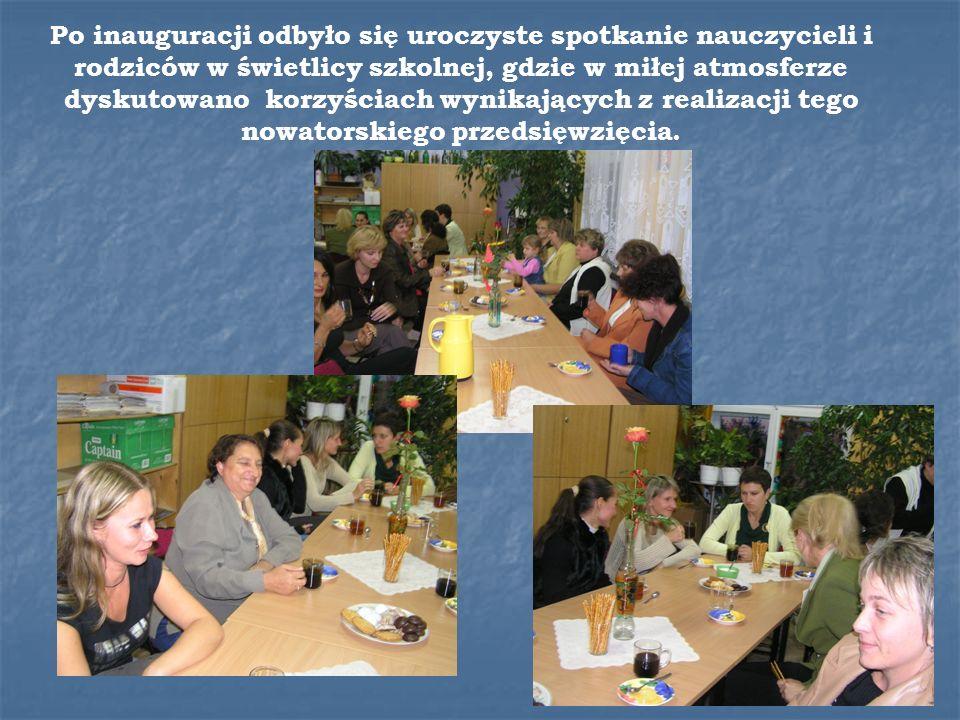 Po inauguracji odbyło się uroczyste spotkanie nauczycieli i rodziców w świetlicy szkolnej, gdzie w miłej atmosferze dyskutowano korzyściach wynikających z realizacji tego nowatorskiego przedsięwzięcia.