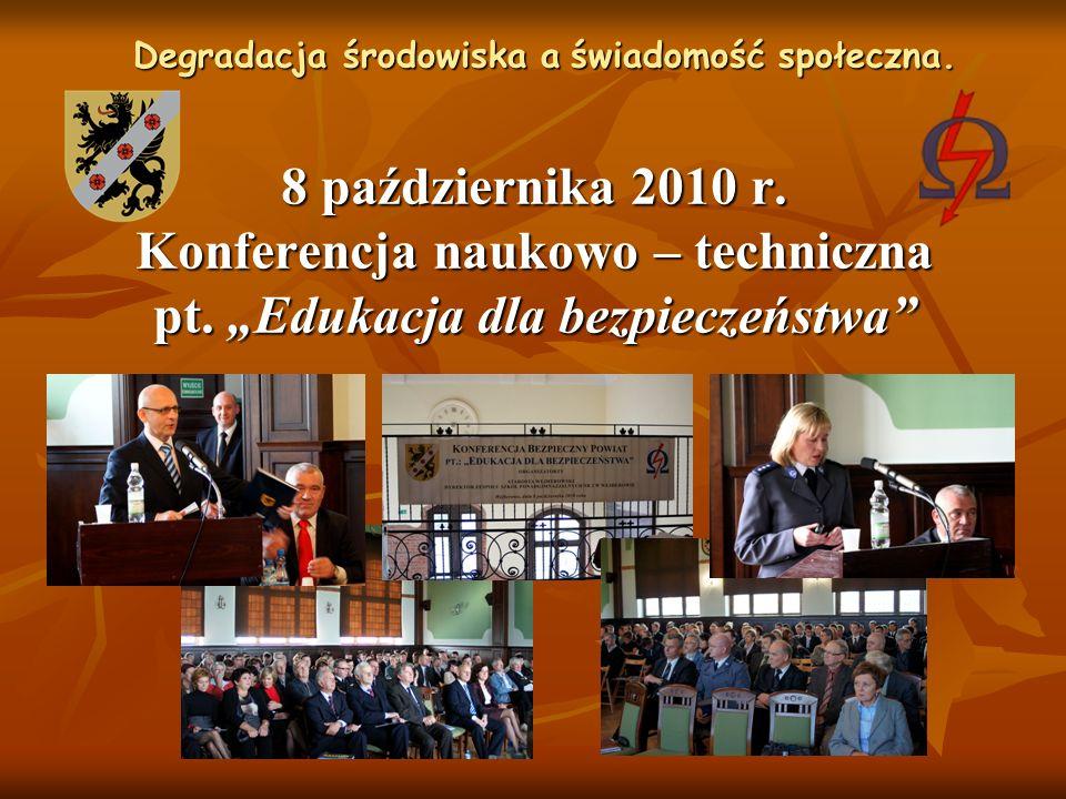 8 października 2010 r. Konferencja naukowo – techniczna pt. Edukacja dla bezpieczeństwa Degradacja środowiska a świadomość społeczna.