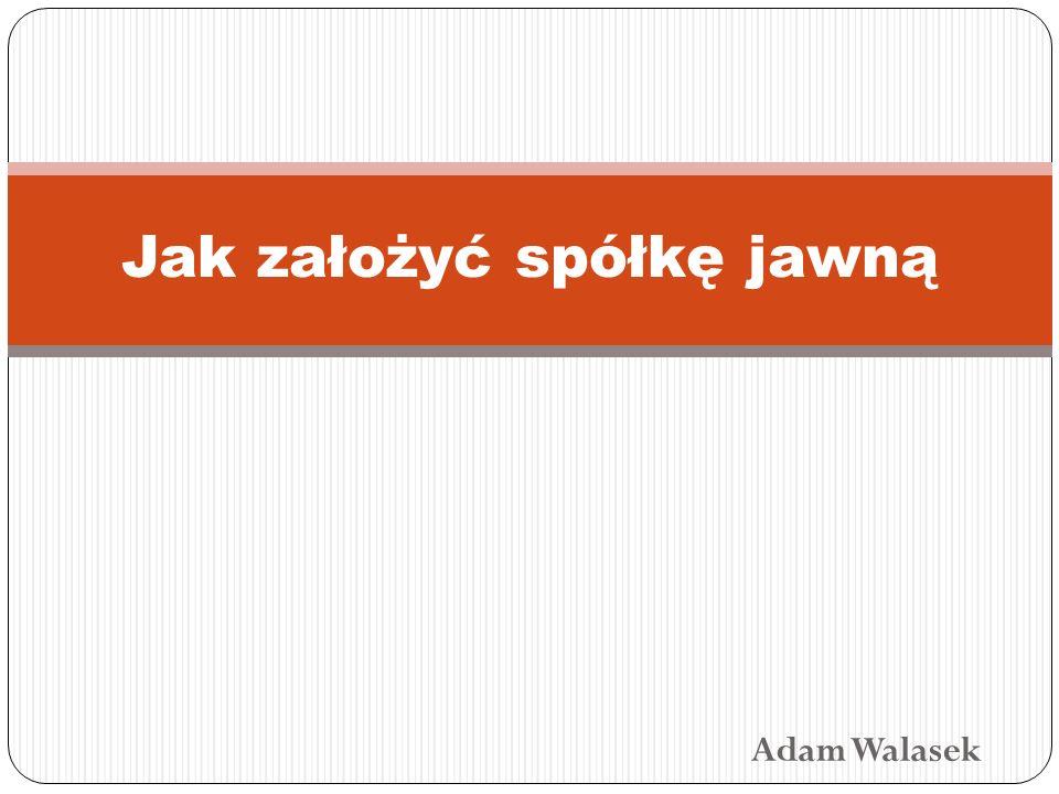 Adam Walasek Jak założyć spółkę jawną