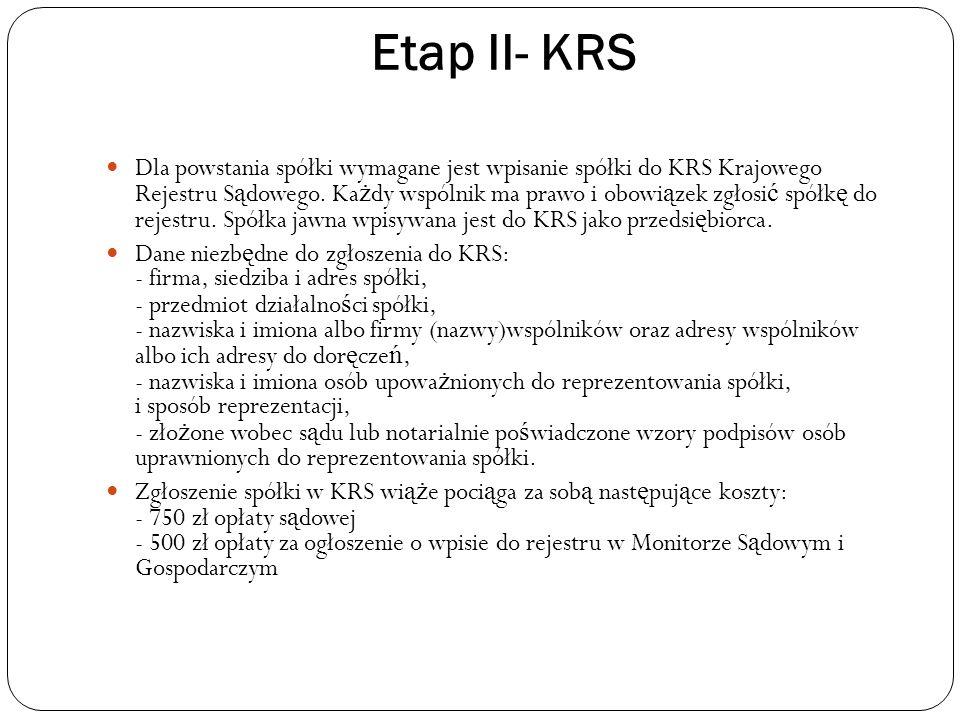 Etap II- KRS Dla powstania spółki wymagane jest wpisanie spółki do KRS Krajowego Rejestru S ą dowego. Ka ż dy wspólnik ma prawo i obowi ą zek zgłosi ć
