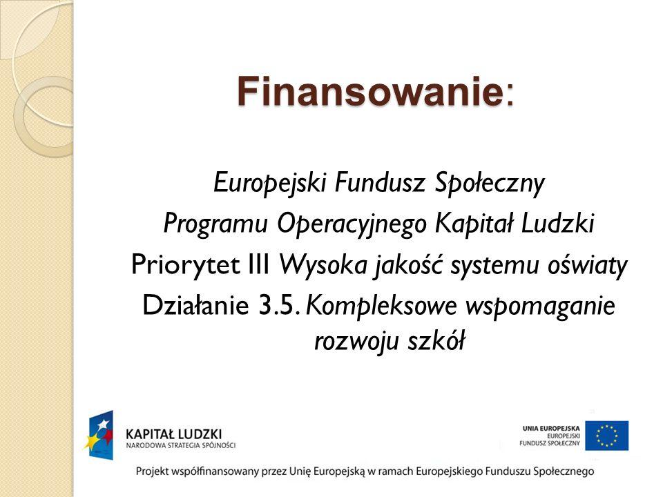 Finansowanie: Europejski Fundusz Społeczny Programu Operacyjnego Kapitał Ludzki Priorytet III Wysoka jakość systemu oświaty Działanie 3.5.