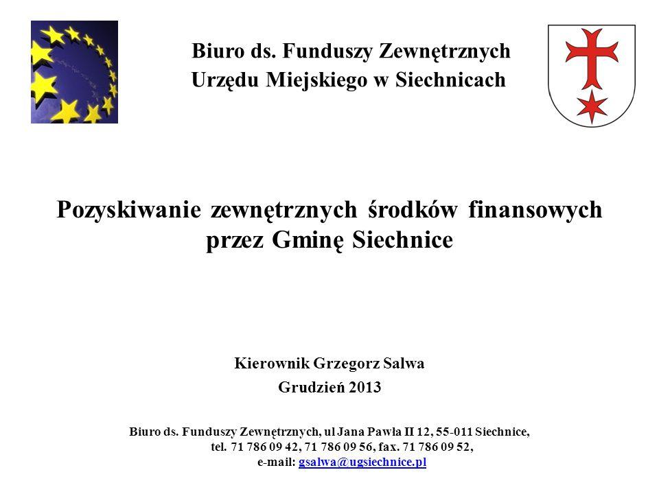 Biuro ds. Funduszy Zewnętrznych Urzędu Miejskiego w Siechnicach Pozyskiwanie zewnętrznych środków finansowych przez Gminę Siechnice Kierownik Grzegorz