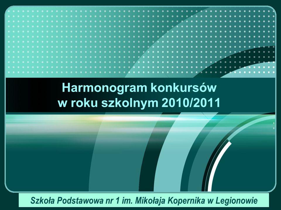 LOGO Harmonogram konkursów w roku szkolnym 2010/2011 Szkoła Podstawowa nr 1 im.