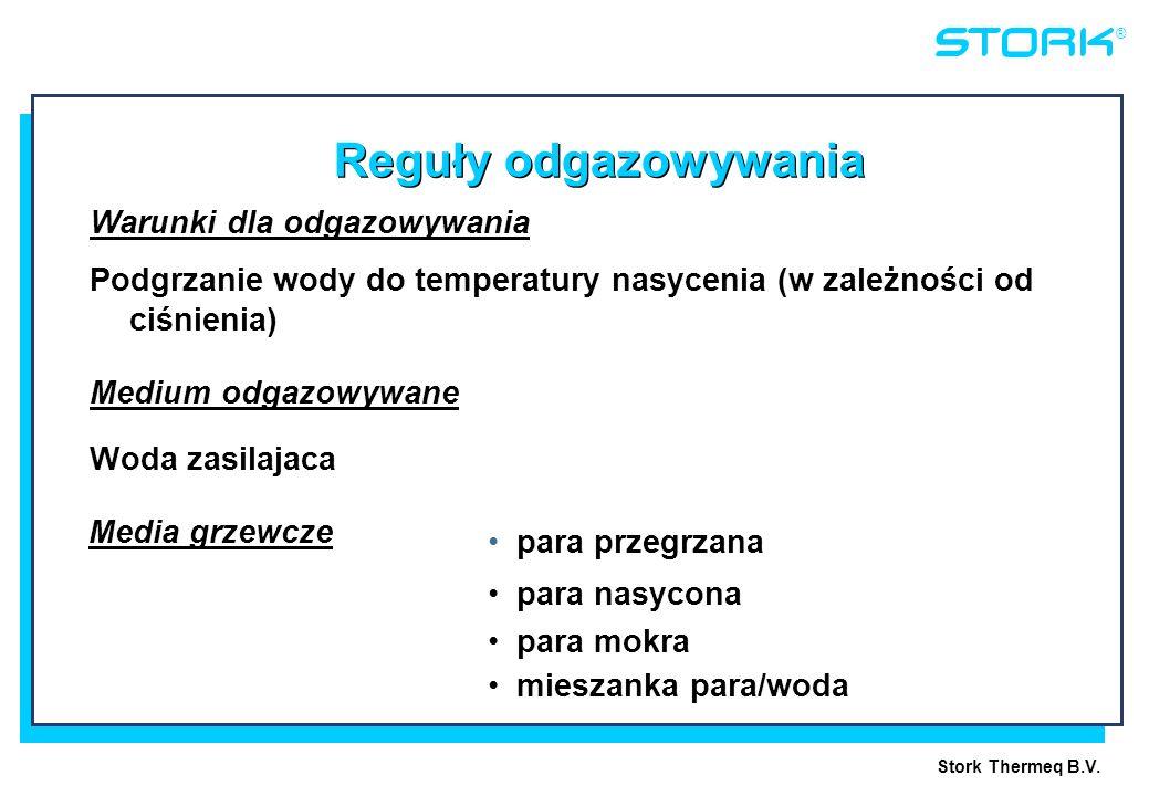 Stork Thermeq B.V. ® Reguły odgazowywania Warunki dla odgazowywania Podgrzanie wody do temperatury nasycenia (w zależności od ciśnienia) Medium odgazo