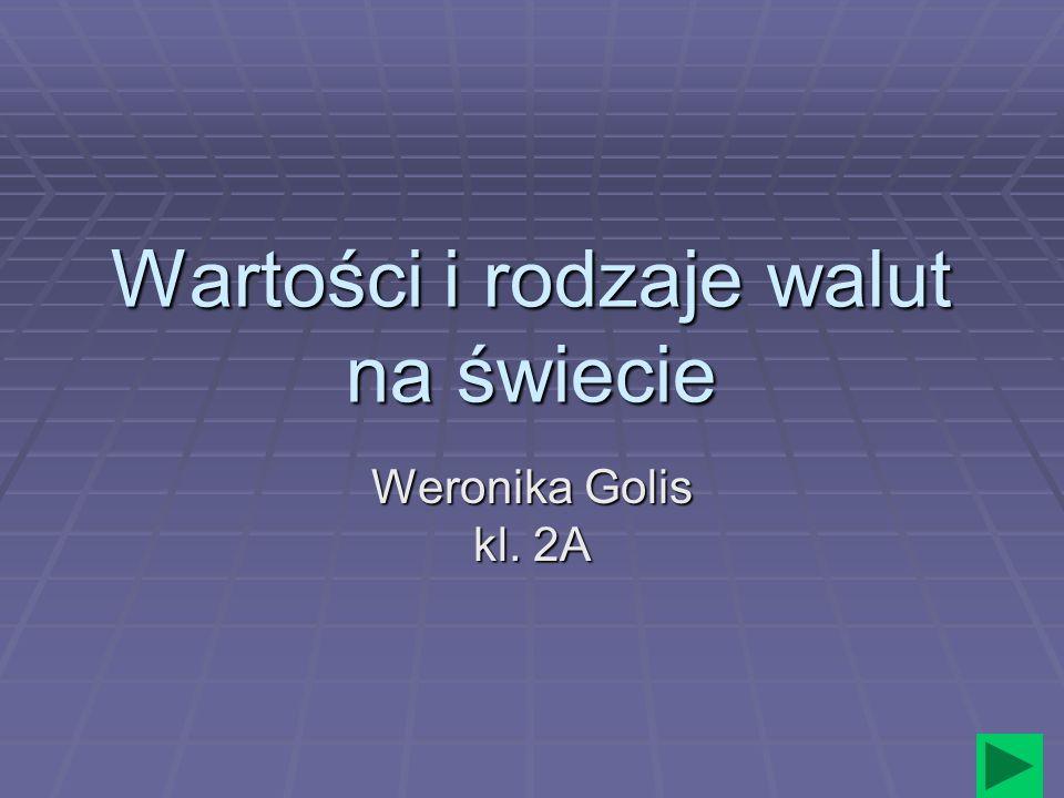Wartości i rodzaje walut na świecie Weronika Golis kl. 2A