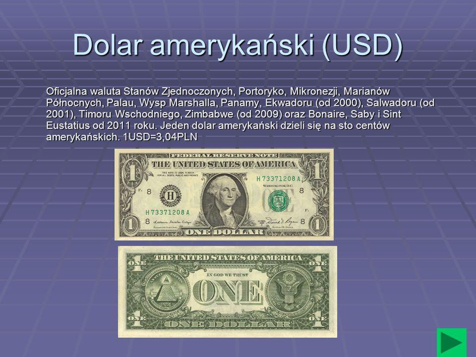 Dolar amerykański (USD) Oficjalna waluta Stanów Zjednoczonych, Portoryko, Mikronezji, Marianów Północnych, Palau, Wysp Marshalla, Panamy, Ekwadoru (od
