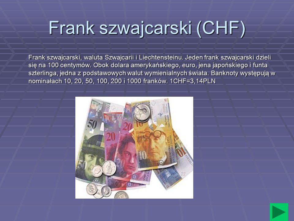 Frank szwajcarski (CHF) Frank szwajcarski, waluta Szwajcarii i Liechtensteinu. Jeden frank szwajcarski dzieli się na 100 centymów. Obok dolara ameryka