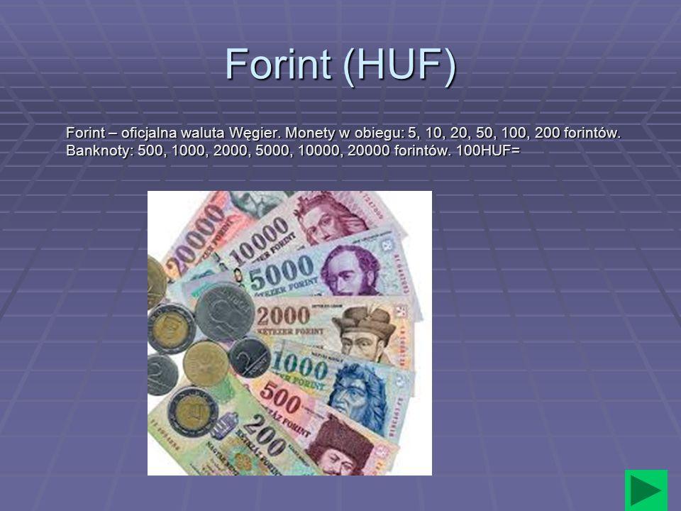 Forint (HUF) Forint – oficjalna waluta Węgier. Monety w obiegu: 5, 10, 20, 50, 100, 200 forintów. Banknoty: 500, 1000, 2000, 5000, 10000, 20000 forint