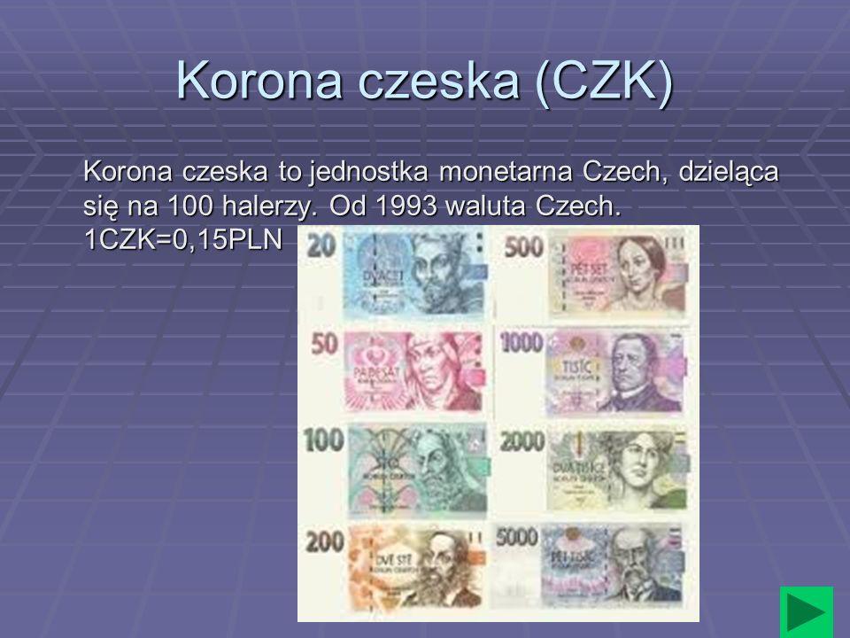 Korona czeska (CZK) Korona czeska to jednostka monetarna Czech, dzieląca się na 100 halerzy. Od 1993 waluta Czech. 1CZK=0,15PLN