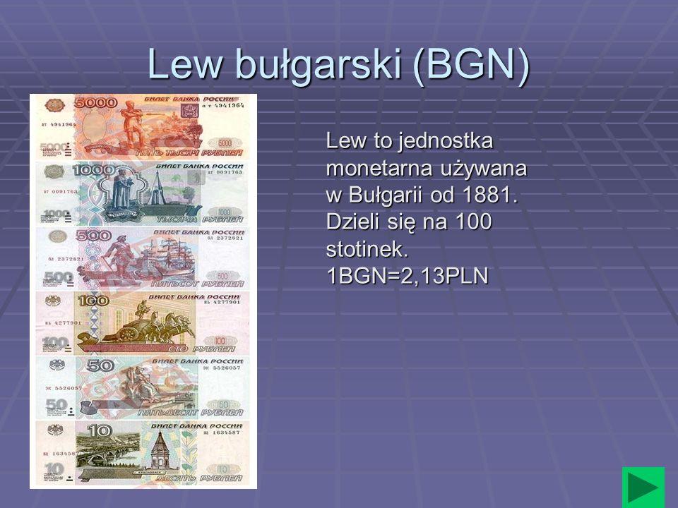Lew bułgarski (BGN) Lew to jednostka monetarna używana w Bułgarii od 1881. Dzieli się na 100 stotinek. 1BGN=2,13PLN