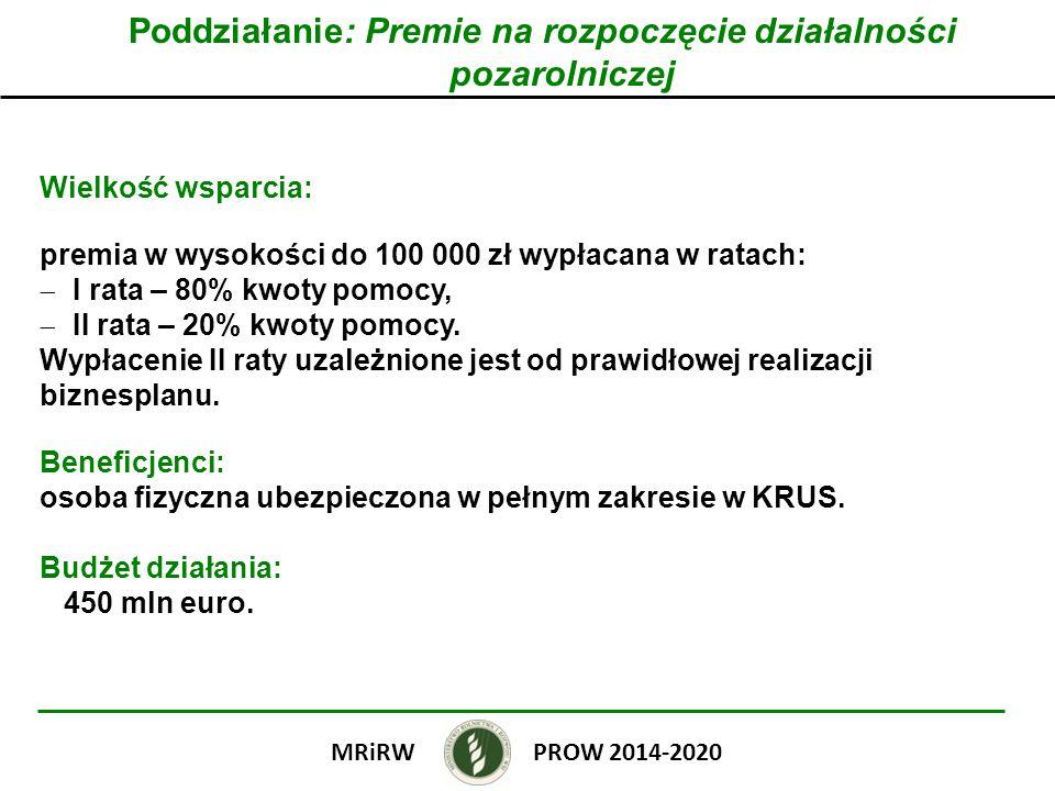 Poddziałanie: Premie na rozpoczęcie działalności pozarolniczej Wielkość wsparcia: premia w wysokości do 100 000 zł wypłacana w ratach: I rata – 80% kw