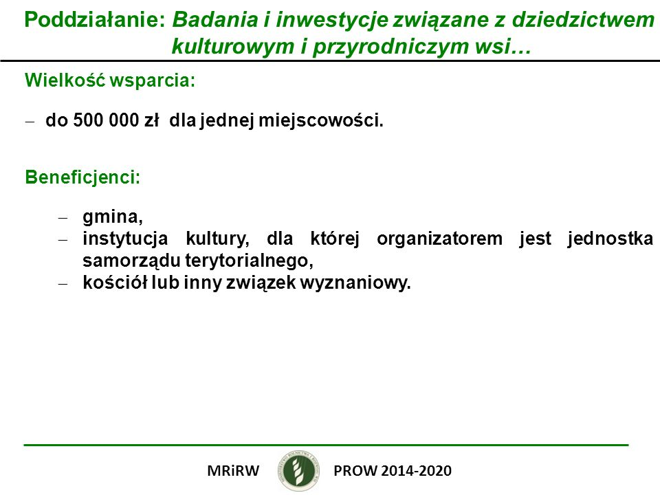 Poddziałanie: Badania i inwestycje związane z dziedzictwem kulturowym i przyrodniczym wsi… Wielkość wsparcia: do 500 000 zł dla jednej miejscowości. B