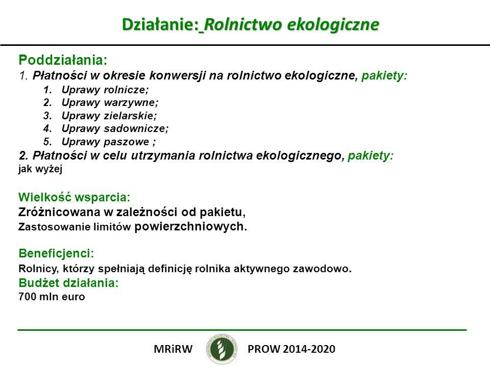 Działanie: Rolnictwo ekologiczne Poddziałania: 1. Płatności w okresie konwersji na rolnictwo ekologiczne, pakiety: 1.Uprawy rolnicze; 2.Uprawy warzywn