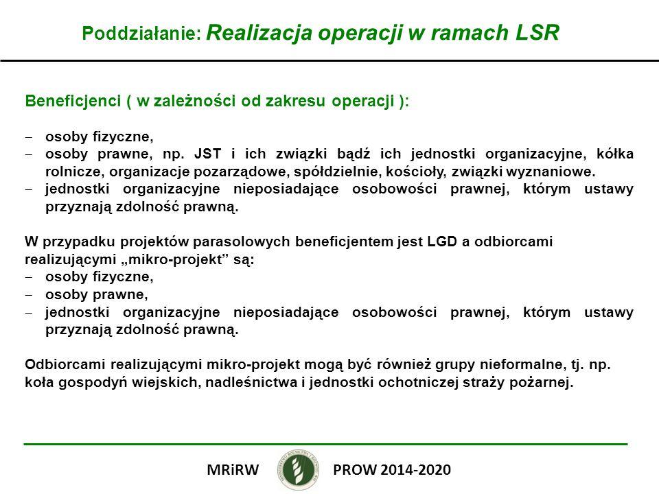 Poddziałanie: Realizacja operacji w ramach LSR Beneficjenci ( w zależności od zakresu operacji ): osoby fizyczne, osoby prawne, np. JST i ich związki