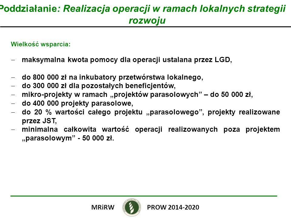 Poddziałanie: Realizacja operacji w ramach lokalnych strategii rozwoju Wielkość wsparcia: maksymalna kwota pomocy dla operacji ustalana przez LGD, do