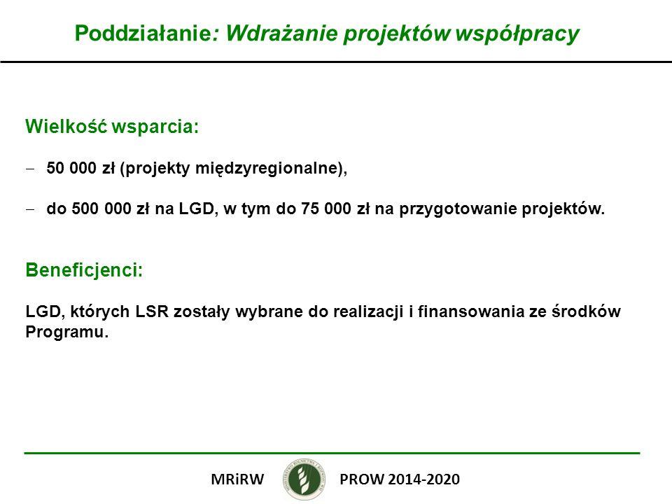 Poddziałanie: Wdrażanie projektów współpracy Wielkość wsparcia: 50 000 zł (projekty międzyregionalne), do 500 000 zł na LGD, w tym do 75 000 zł na prz
