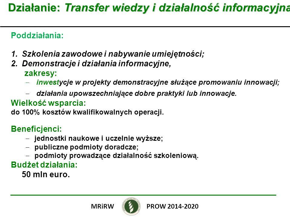 Działanie: Transfer wiedzy i działalność informacyjna Poddziałania: 1.Szkolenia zawodowe i nabywanie umiejętności; 2.Demonstracje i działania informac