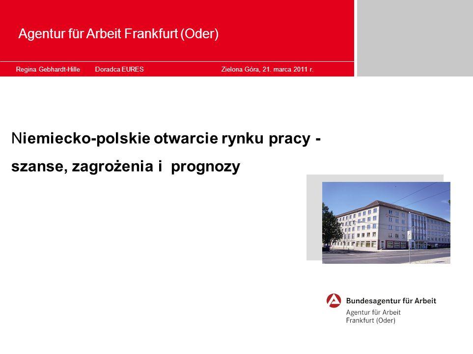 Niemiecko-polskie otwarcie rynku pracy - szanse, zagrożenia i prognozy Regina Gebhardt-Hille Doradca EURES Zielona Góra, 21. marca 2011 r. Agentur für