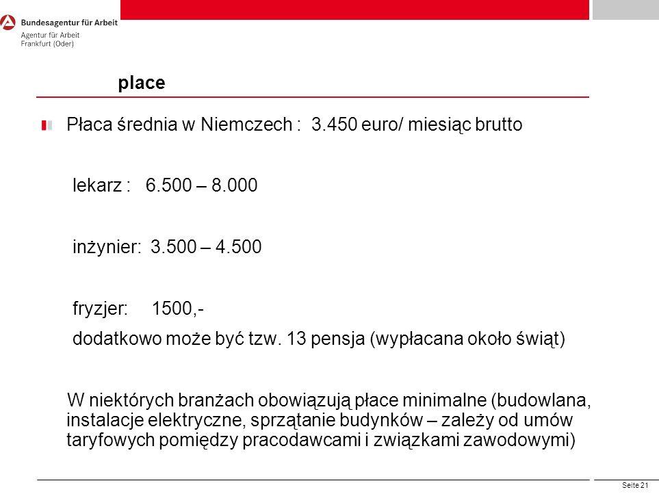 Seite 21 Płaca średnia w Niemczech : 3.450 euro/ miesiąc brutto lekarz : 6.500 – 8.000 inżynier: 3.500 – 4.500 fryzjer: 1500,- dodatkowo może być tzw.