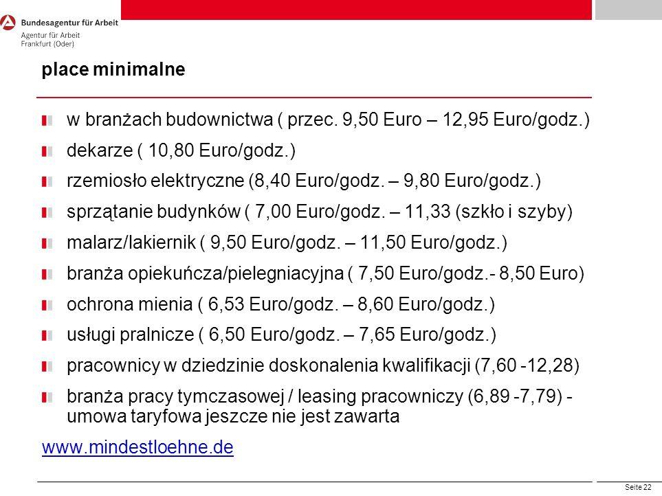 Seite 22 place minimalne w branżach budownictwa ( przec. 9,50 Euro – 12,95 Euro/godz.) dekarze ( 10,80 Euro/godz.) rzemiosło elektryczne (8,40 Euro/go