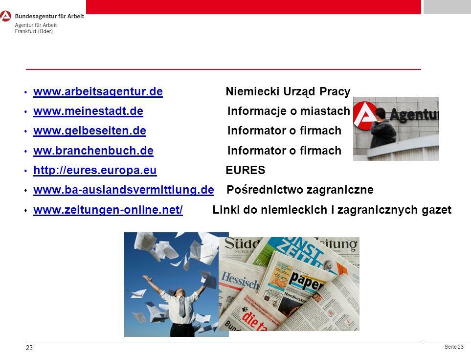 Seite 23 23 www.arbeitsagentur.de Niemiecki Urząd Pracy www.arbeitsagentur.de www.meinestadt.de Informacje o miastach www.meinestadt.de www.gelbeseite