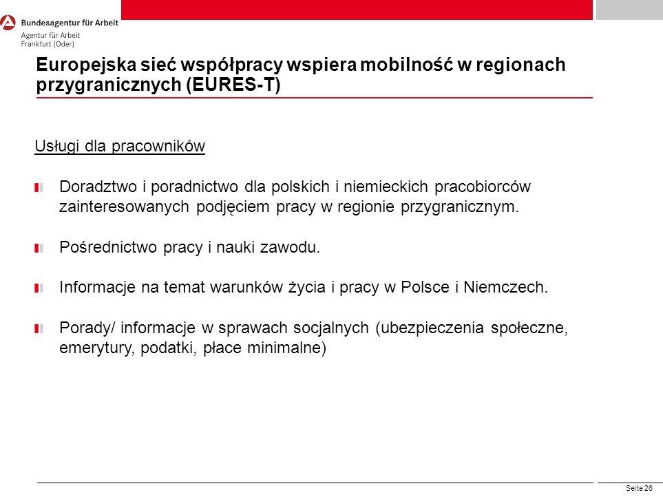 Seite 26 Europejska sieć współpracy wspiera mobilność w regionach przygranicznych (EURES-T) Usługi dla pracowników Doradztwo i poradnictwo dla polskic