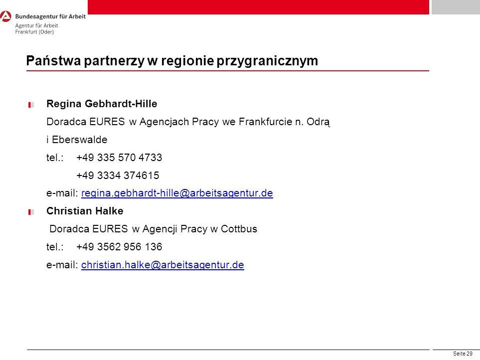 Seite 29 Państwa partnerzy w regionie przygranicznym Regina Gebhardt-Hille Doradca EURES w Agencjach Pracy we Frankfurcie n. Odrą i Eberswalde tel.: +