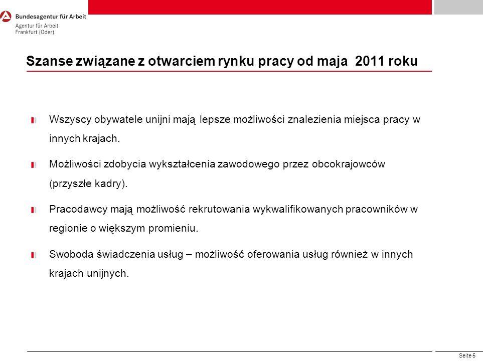 Seite 5 Szanse związane z otwarciem rynku pracy od maja 2011 roku Wszyscy obywatele unijni mają lepsze możliwości znalezienia miejsca pracy w innych k
