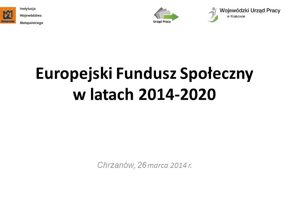 Europejski Fundusz Społeczny w latach 2014-2020 Chrzanów, 26 marca 2014 r.