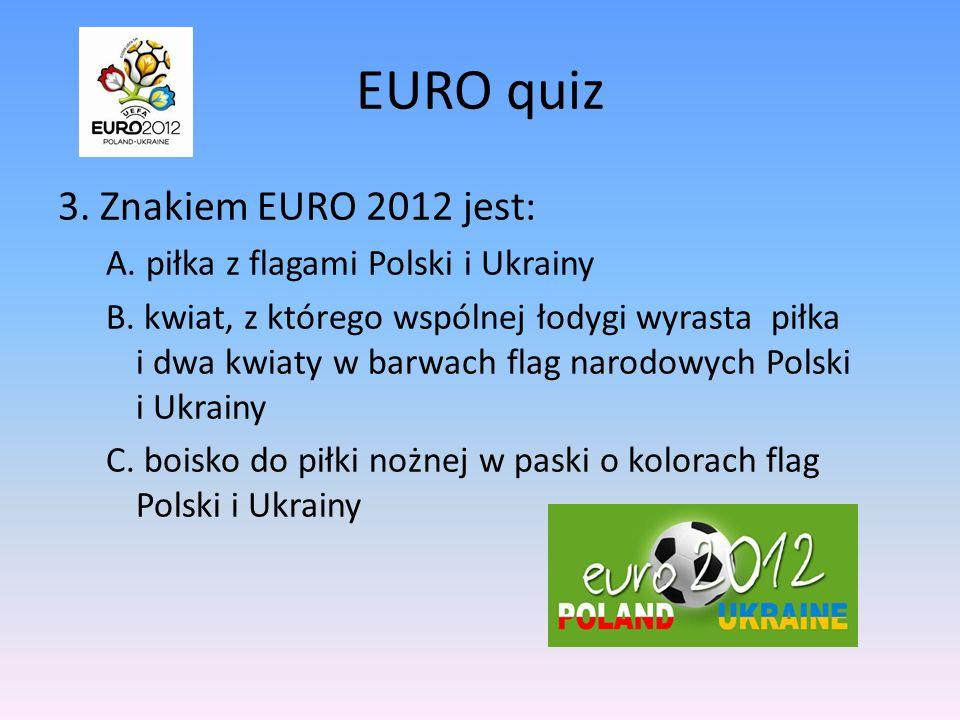 EURO quiz 2. Ile stadionów wybudowano w Polsce na EURO 2012? A. 6 B. 4 C. 9