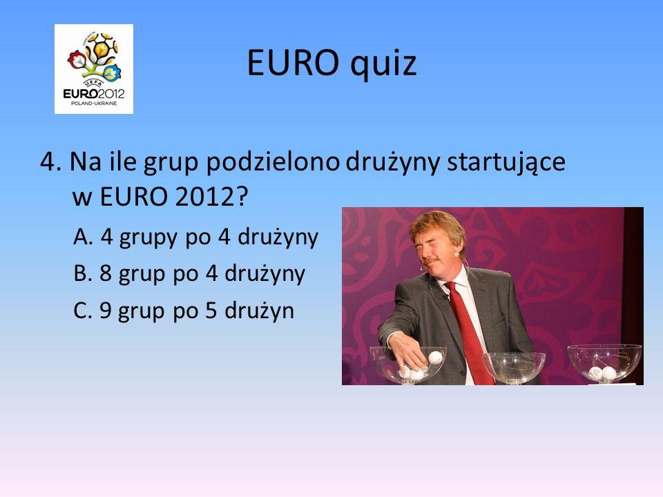 EURO quiz 3.Znakiem EURO 2012 jest: A. piłka z flagami Polski i Ukrainy B.