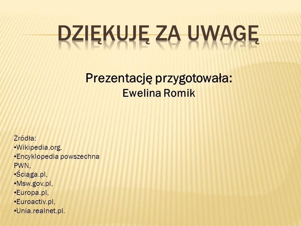 Prezentację przygotowała: Ewelina Romik Żródła: Wikipedia.org, Encyklopedia powszechna PWN, Ściąga.pl, Msw.gov.pl, Europa.pl, Euroactiv.pl, Unia.realn