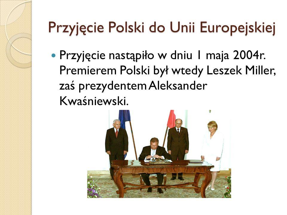 Przyjęcie Polski do Unii Europejskiej Przyjęcie nastąpiło w dniu 1 maja 2004r.