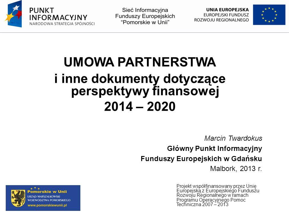UMOWA PARTNERSTWA i inne dokumenty dotyczące perspektywy finansowej 2014 – 2020 Marcin Twardokus Główny Punkt Informacyjny Funduszy Europejskich w Gda