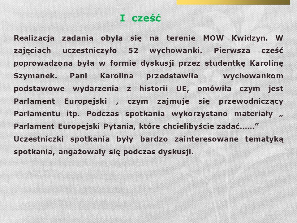 I cześć Realizacja zadania obyła się na terenie MOW Kwidzyn. W zajęciach uczestniczyło 52 wychowanki. Pierwsza cześć poprowadzona była w formie dyskus